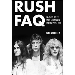 Backbeat Books Rush FAQ: All That's Left To Know About Rock's Greatest Power Trio (110231)