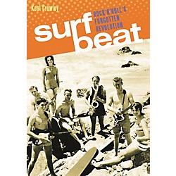 Backbeat Books Surf Beat: Rock And Roll's Forgotten Revolution (333078)