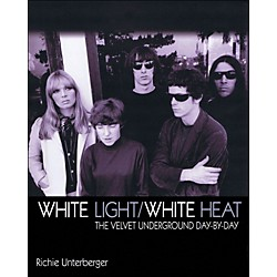 Backbeat Books White Light/White Heat - The Velvet Underground Day By Day (332837)