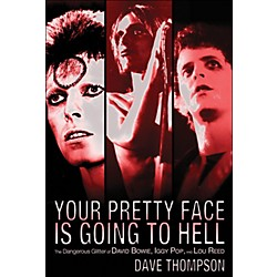 Backbeat Books Your Pretty Face Is Going To Hell -The Dangeous Glitter Of David Bowie, Iggy Pop, And Lou Reed (332756)