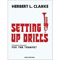 Carl Fischer Setting Up Drills for the Trumpet by Herbert L. Clarke (O2282)
