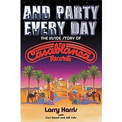 Hal Leonard And Party Every Day: The Inside Story of Casablanca Records (Book) (331955)