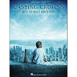Hal Leonard Casting Crowns Until The Whole World Hears arranged for piano, vocal, and guitar (P/V/G) (307107)
