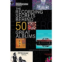 Hal Leonard Electronic Musician Presents The Recording Secrets Behind 50 Great Albums (333324)