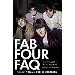 Hal Leonard Fab Four FAQ: Everything Left To Know About The Beatles And More! (331472)