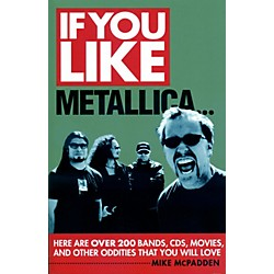 Hal Leonard If You Like Metallica Here Are Over 200 Bands, CDs, Movies, and Other Oddities That You Will Love (333303)
