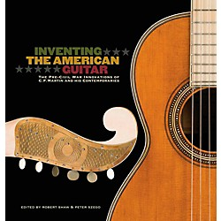 Hal Leonard Inventing The American Guitar: The Pre-Civil War Innovations of C.F. Martin And His Contemporaries (333271)