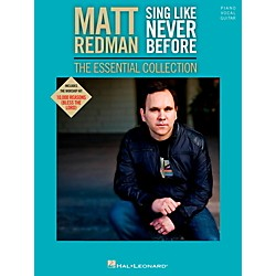 Hal Leonard Matt Redman - Sing Like Never Before: The Essential Collection for Piano/Vocal/Guitar PVG (116963)