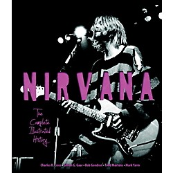Hal Leonard Nirvana - The Complete Illustrated History Book (122394)