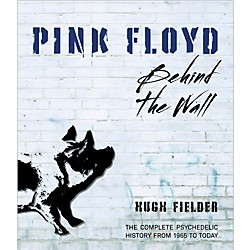 Hal Leonard Pink Floyd Behind The Wall - The Complete Psychedelic History from 1965 to Today Book (122390)
