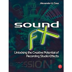 Hal Leonard Sound FX - Unlocking The Creative Potential Of Recording Studio Effects (126931)