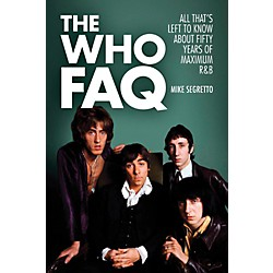 Hal Leonard The Who FAQ - All That's Left To Know About Fifty Years Of Maximum R&B (114955)
