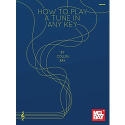 Mel Bay How To Play a Tune in Any Key (9780786685417)