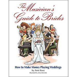 Hal-Leonard-The-Musician-s-Guide-To-Brides--How-To-Make-Money-Playing-Weddings-Standard