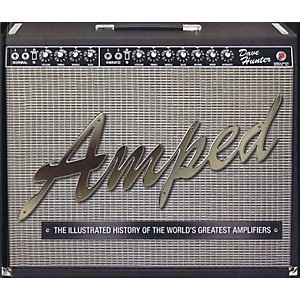 Hal-Leonard-Amped-The-Illustrated-History-Of-The-World-s-Greatest-Amplifiers-hard-cover-book-by-Dave-Hunter-Standard